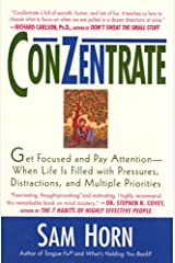 ConZentrate: Get Focused and Pay Attention--When Life Is Filled with Pressures, Distractions, and Multiple Priorities Kindle Edition