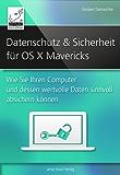 Datenschutz und Sicherheit - für OS X Mavericks: Wie Sie Ihren Computer und dessen wertvolle Daten sinnvoll absichern können
