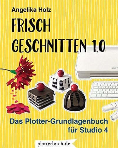 Frisch Geschnitten 1.0: Das Plotter-Grundlagenbuch für Studio 4: Amazon.es: Holz, Angelika, Holz, Angelika: Libros en idiomas extranjeros