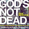 God's Not Dead: Evidence for God in an Age of Uncertainty Audiobook by Rice Broocks Narrated by Rice Broocks