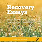 Recovery Essays: Narcotics, Addiction, Recovery, Alcoholics, Twelve Steps, Anonymous Groups, Thirteenth Step, Lions, Tigers, and Bears | Kimmy J