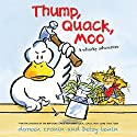 Thump, Quack, Moo: A Whacky Adventure Audiobook by Doreen Cronin Narrated by Maurice England