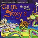 Tell Me A Story 2: Animal Magic Audiobook by Amy Friedman, Laura Hall Narrated by  uncredited