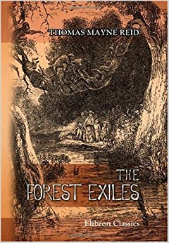 Book The Forest Exiles: or, The Perils of a Peruvian Family amid The Wilds of the Amazon