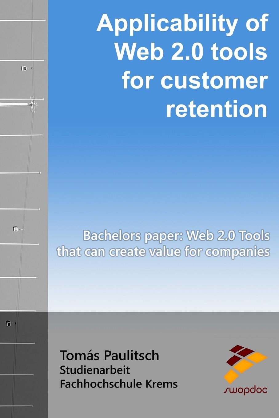 Applicability of Web 2.0 tools for customer retention: BACHELOR�S PAPER: Web 2.0 Tools that can create value for companies