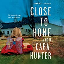 Close to Home Audiobook by Cara Hunter Narrated by Lee Ingleby, Emma Cunniffe