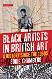 Black Artists in British Art : A History from 1950 to the Present, Chambers, Eddie, 1780762720