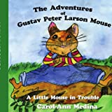 The Adventures of Gustav Peter Larson Mouse, Carol-Ann Medina, 1425906567