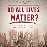Do All Lives Matter?: The Issue We Can No Longer Ignore and Solutions We Long For