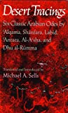 Desert Tracings : Six Classic Arabian Odes by 'Alqama, Shanfara, Labid, 'Antara, Al-A'sha, and Dhu al-Rumma