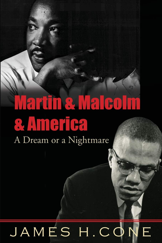 Martin and Malcolm and America: A Dream or a Nightmare: Amazon.co.uk: Cone,  James: Books