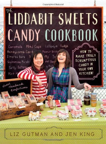 The Liddabit Sweets Candy Cookbook: How to Make Truly Scrumptious Candy in Your Own Kitchen! by Gutman, Liz, King, Jen (2012) [Paperback]