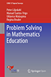 Problem Solving in Mathematics Education (ICME-13 Topical Surveys) (English Edition)
