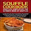 Souffle Cookbook: Souffles Simplified! The Ultimate Book of Souffles