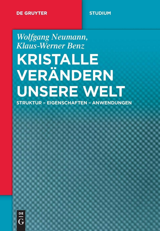 Kristalle verändern unsere Welt: Struktur - Eigenschaften - Anwendungen (De Gruyter Studium) Taschenbuch – 19. März 2018 Wolfgang Neumann Klaus-Werner Benz 3110438895 Astronomie