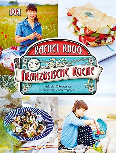 Meine französische Küche: Mehr als 100 Rezepte aus Frankreichs ...