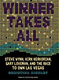 Kyпить Winner Takes All: Steve Wynn, Kirk Kerkorian, Gary Loveman, and the Race to Own Las Vegas на Amazon.com