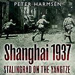Shanghai 1937: Stalingrad on the Yangtze | Peter Harmsen