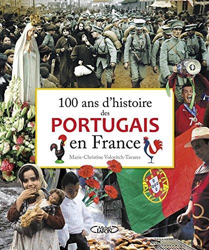 100 ans d'histoire des Portugais en France Relié – 13 octobre 2016 M c Volovitch-tavares Michel Lafon 2749930235 Civilisation