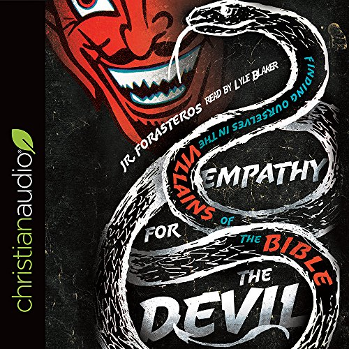 Empathy for the Devil: Finding Ourselves in the Villains of the Bible by christianaudio