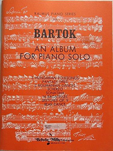Kalmus Piano Series 3118 Bartok An Album For Piano Solos; 3 Hungarian Folksongs, Fantasy (1903), 2 Roumanian Dances, Scherzo, Sonatina, 14 Bagatelles, Sketches Op.9, Bear Dance (3118)