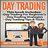 Day Trading: 3 Manuscripts: A Beginner's Guide to Day Trading, Day Trading Strategies, Day Trading Tips & Tricks