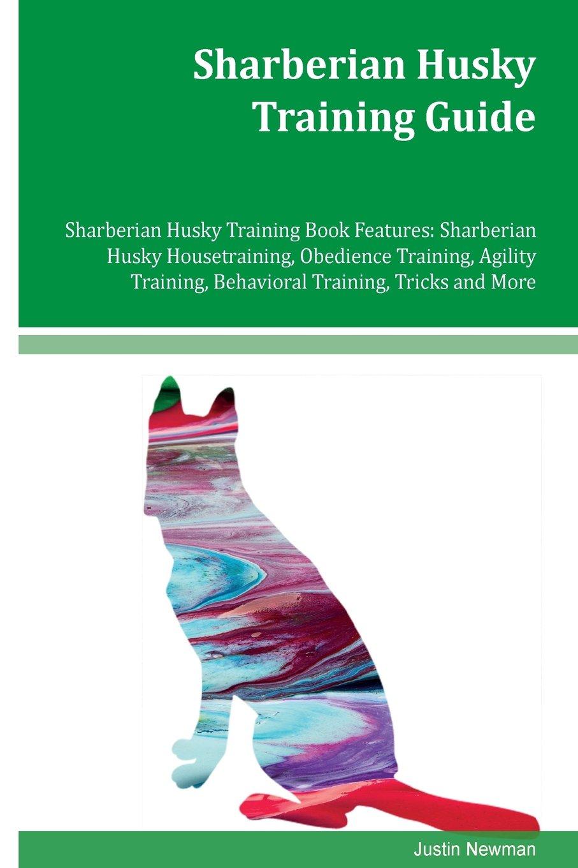 Sharberian Husky Training Guide Sharberian Husky Training Book Features: Sharberian Husky Housetraining, Obedience Training, Agility Training, Behavioral Training, Tricks and More PDF