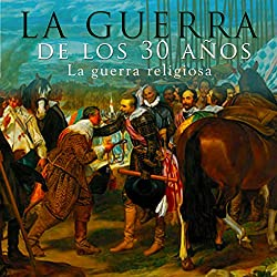 La guerra de los 30 años [The Thirty Years' War]
