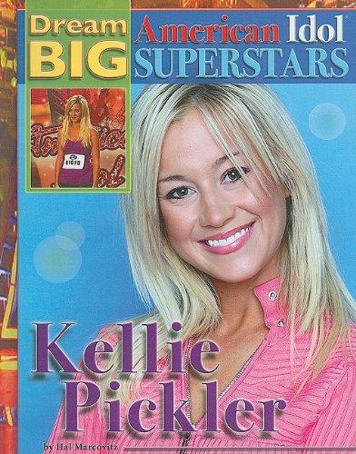 Kellie Idol Pickler (Kellie Pickler (Dream Big: American Idol Superstars))