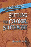 Settling the Colonial Southwest, George Hicks, 1424133122