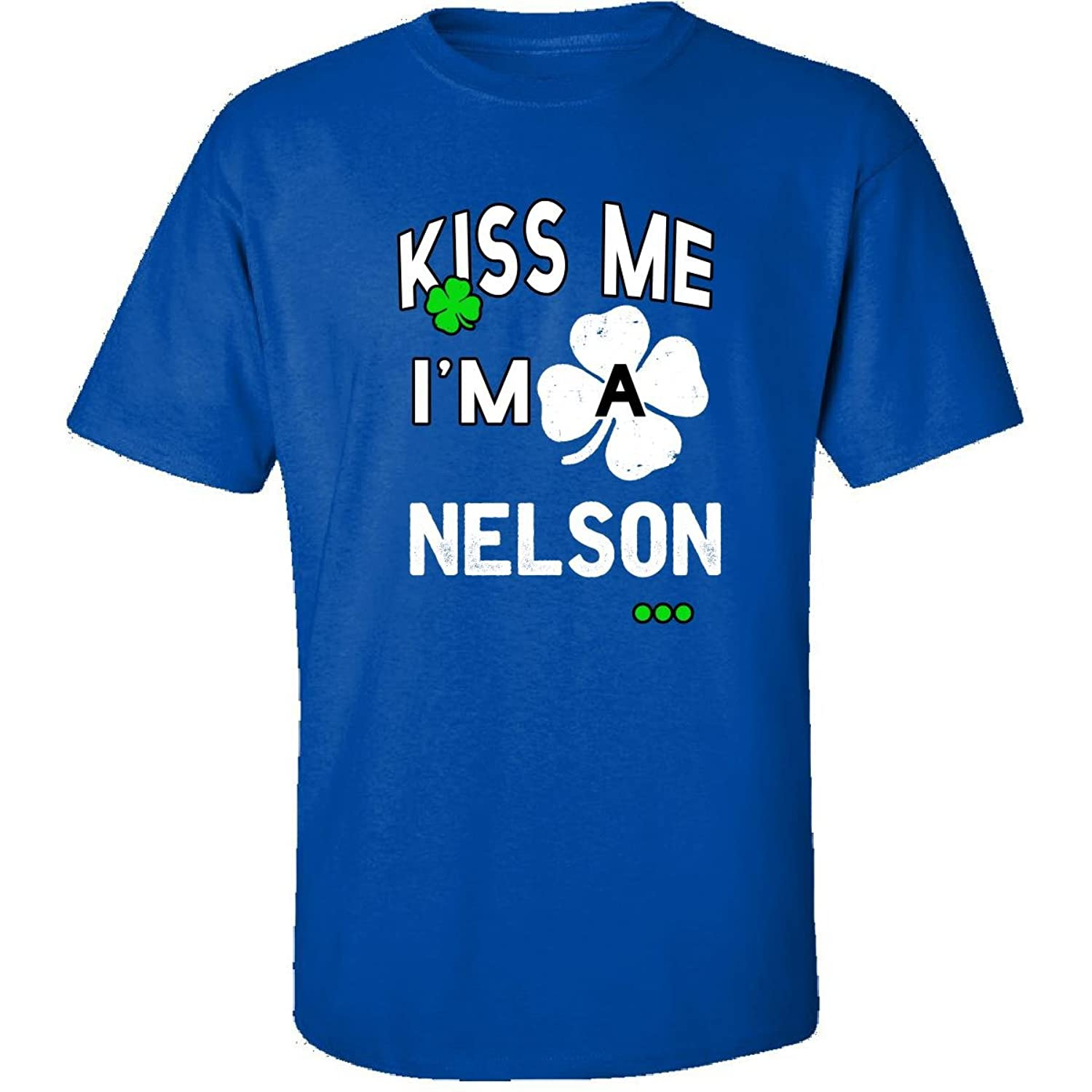 Funny St Patricks Day Irish Kiss Me Im A Nelson - Adult Shirt