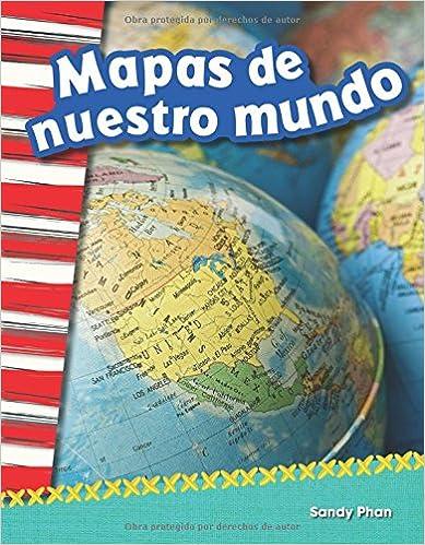 Mapas De Nuestro Mundo (mapping Our World) (spanish Version) (grade 2) por Sandy Phan epub