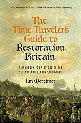 The Time Traveler's Guide to Restoration Britain: A Handbook for Visitors to the Seventeenth Century: 1660-1699