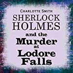 Sherlock Holmes and the Murder at Lodore Falls | Charlotte Smith
