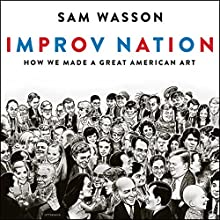 Improv Nation: How We Made a Great American Art Audiobook by Sam Wasson Narrated by David de Vries