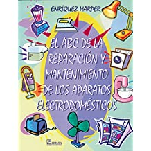 El abc de la reparacion y mantenimiento de los aparatos electrodomesticos/ The Abc of the