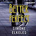Better Than Perfect Audiobook by Simone Elkeles Narrated by Amy Rubinate, Kirby Heyborne