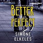Better Than Perfect   Simone Elkeles