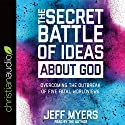 The Secret Battle of Ideas About God: Overcoming the Outbreak of Five Fatal Worldviews Audiobook by Jeff Myers Narrated by Jeff Myers