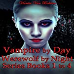 Vampire by Day, Werewolf by Night Series: Books 1 to 4 | Vianka Van Bokkem