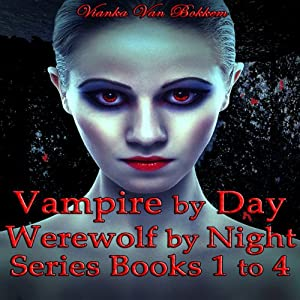 Vampire by Day, Werewolf by Night Series: Books 1 to 4 Audiobook