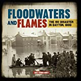 img - for Floodwaters and Flames: The 1913 Disaster in Dayton, Ohio book / textbook / text book
