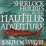 Sherlock Holmes in The Nautilus Adventure | Joseph W. Svec III