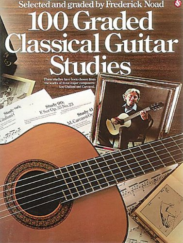 100 Graded Classical Guitar Studies: Selected and Graded by Frederick Noad (Best Classical Guitar Method)