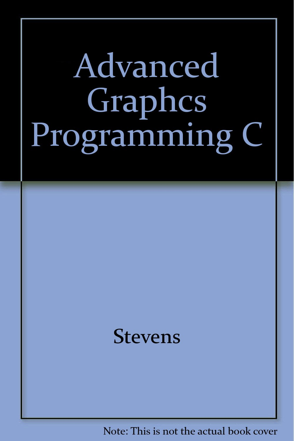 Advanced Graphics Programming in C and C++: Roger T  Stevens