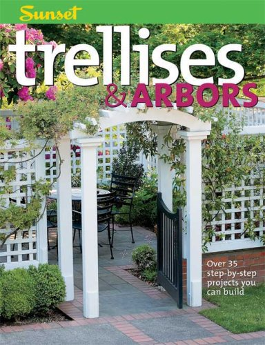 Trellises & Arbors: Over 35 Step-by-step Projects You Can Build
