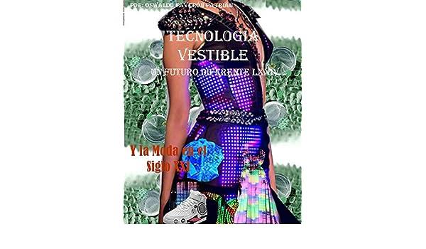 Amazon.com: Tecnología Vestible: Y la moda e el Siglo XXI (Un Futuro Diferente nº 74) (Spanish Edition) eBook: Oswaldo Enrique Faverón Patriau: Kindle Store