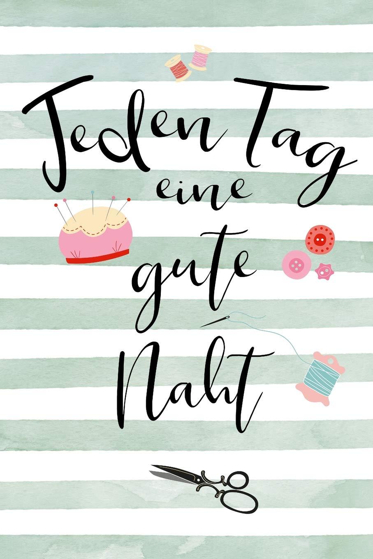 Jeden Tag eine gute Naht: Notizbuch Journal Nähen