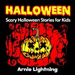 Halloween: Scary Short Stories: Scary Halloween Stories for Kids + Halloween Jokes: Halloween Ghost Stories for Kids | Arnie Lightning