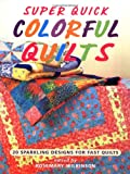 img - for Super Quick Colorful Quilts: 20 Sparkling Designs for Fast Quilts book / textbook / text book